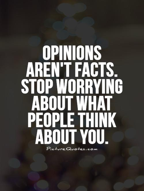 Opinions-arent-facts.-Stop-worrying-about-what-people-think-about-you